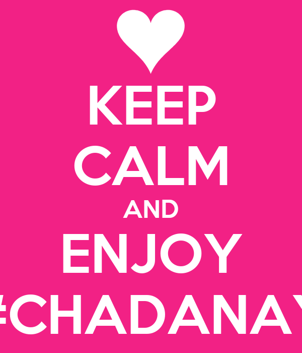 KEEP CALM AND ENJOY #CHADANAY