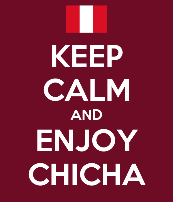 KEEP CALM AND ENJOY CHICHA