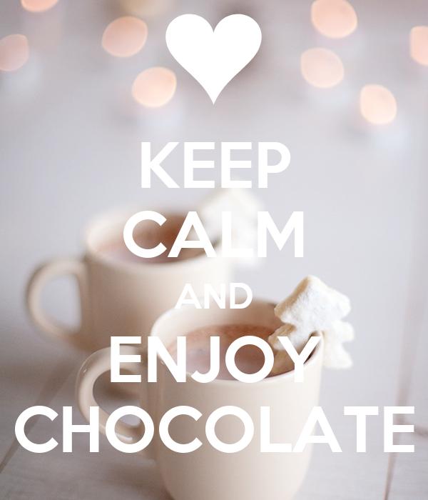 KEEP CALM AND ENJOY CHOCOLATE
