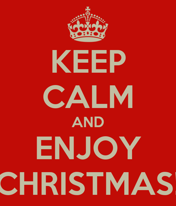 KEEP CALM AND ENJOY CHRISTMAS!