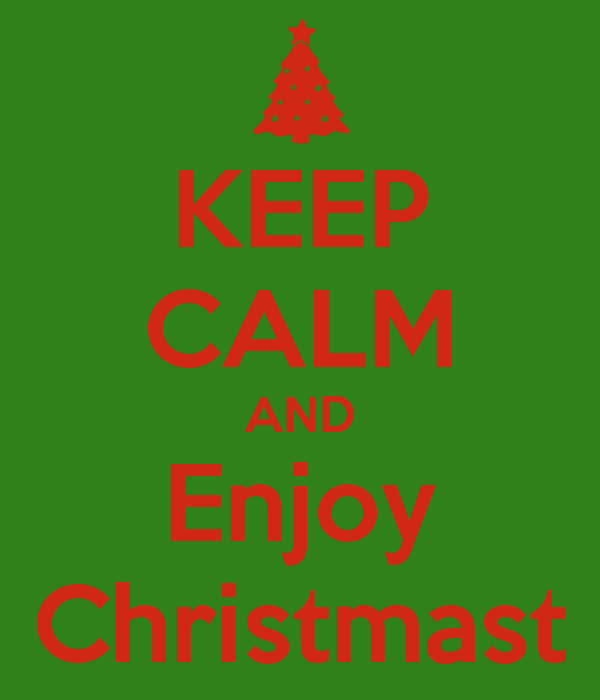 KEEP CALM AND Enjoy Christmast