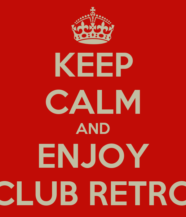 KEEP CALM AND ENJOY CLUB RETRO