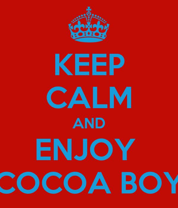KEEP CALM AND ENJOY  COCOA BOY