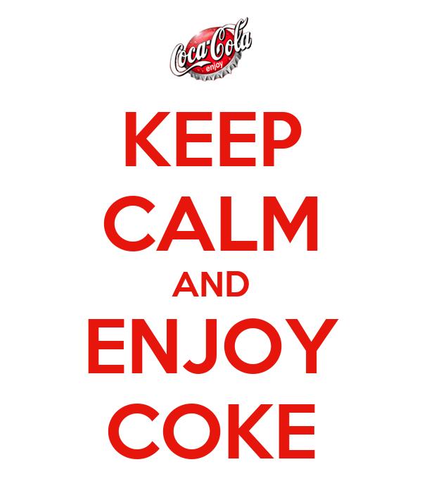 KEEP CALM AND ENJOY COKE