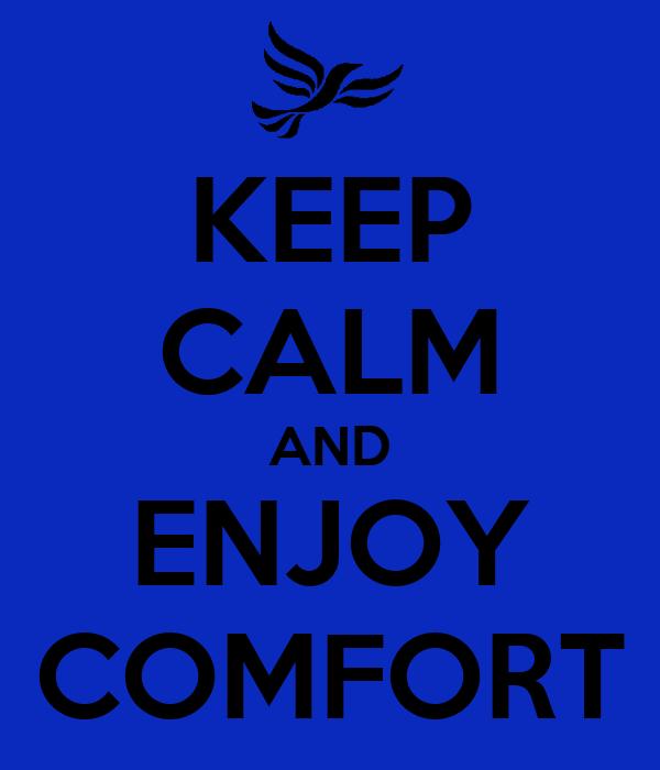 KEEP CALM AND ENJOY COMFORT