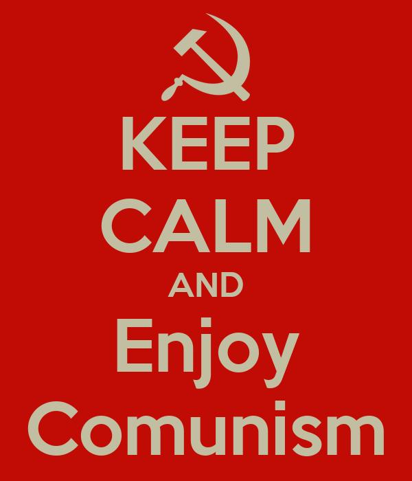KEEP CALM AND Enjoy Comunism