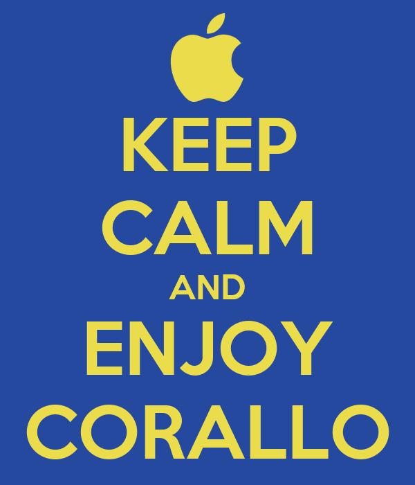 KEEP CALM AND ENJOY CORALLO