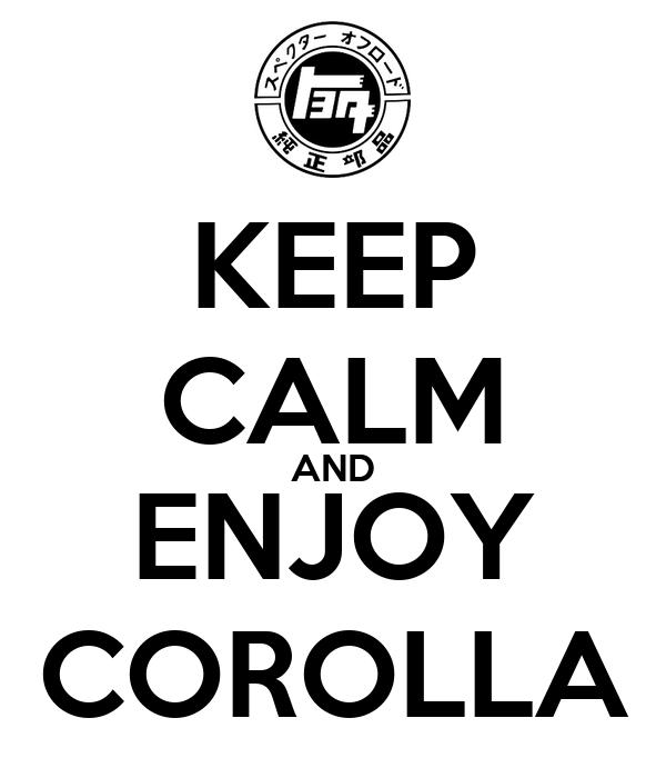 KEEP CALM AND ENJOY COROLLA