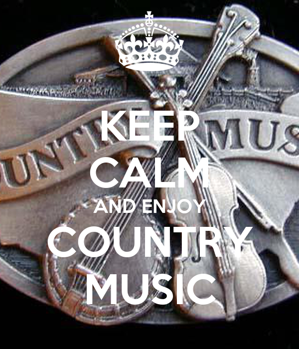 KEEP CALM AND ENJOY COUNTRY MUSIC