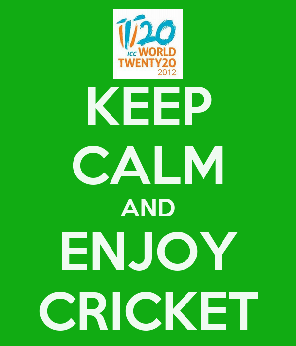 KEEP CALM AND ENJOY CRICKET