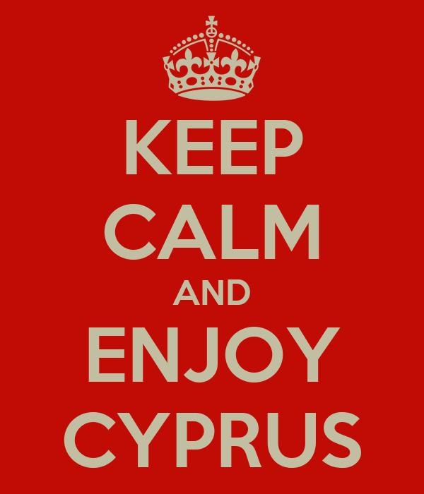 KEEP CALM AND ENJOY CYPRUS