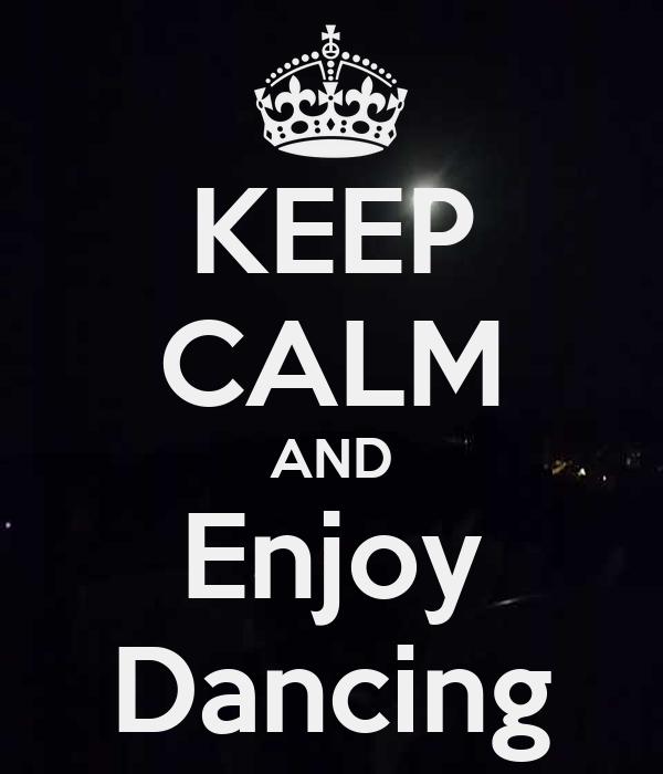 KEEP CALM AND Enjoy Dancing