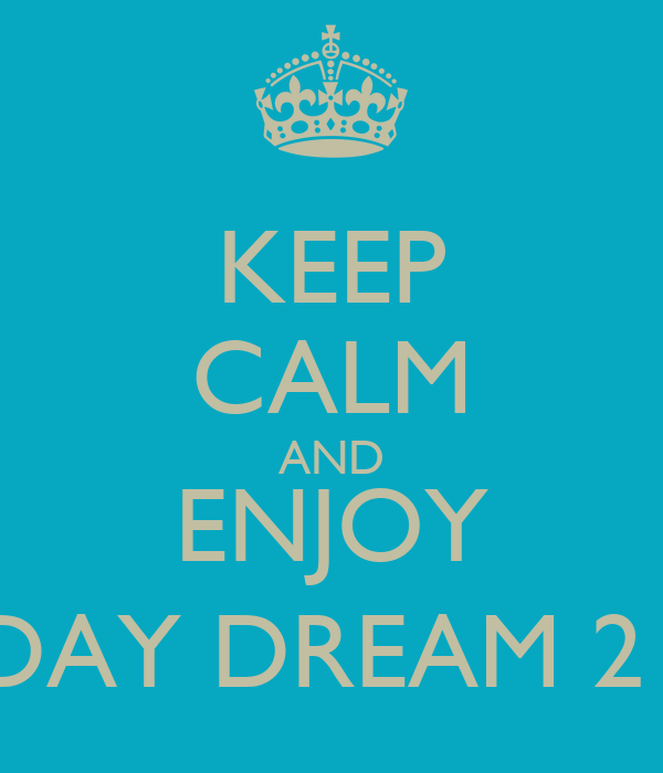 KEEP CALM AND ENJOY DAY DREAM 21