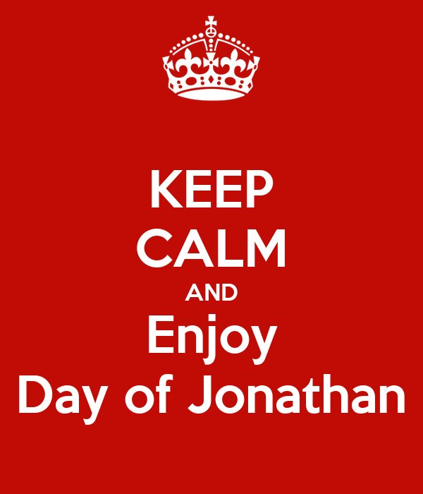 KEEP CALM AND Enjoy Day of Jonathan