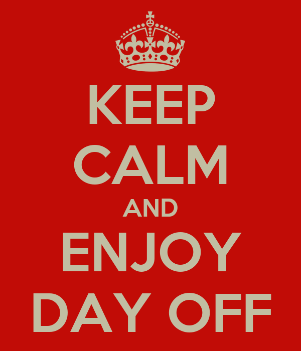 KEEP CALM AND ENJOY DAY OFF