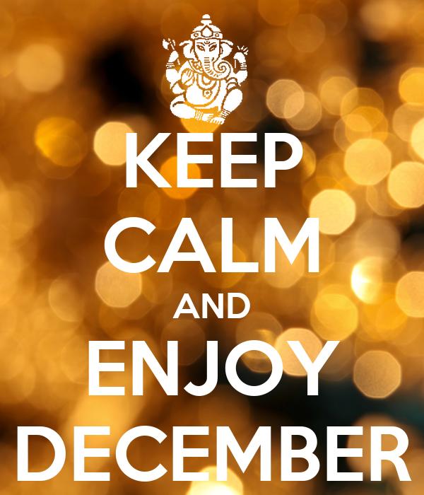 KEEP CALM AND ENJOY DECEMBER