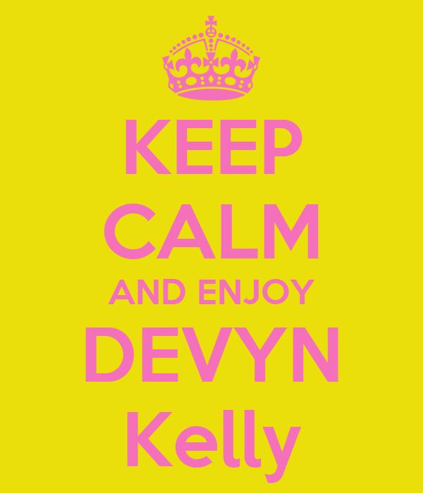 KEEP CALM AND ENJOY DEVYN Kelly