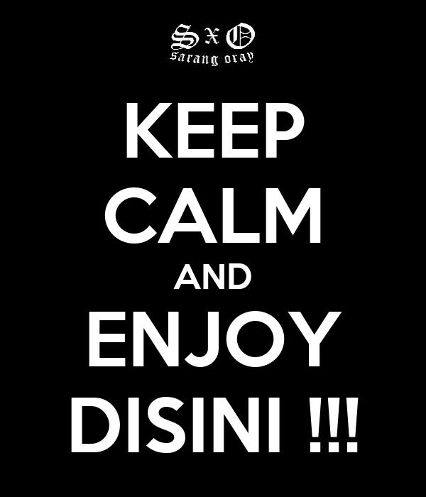 KEEP CALM AND ENJOY DISINI !!!