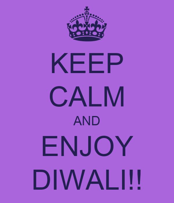 KEEP CALM AND ENJOY DIWALI!!