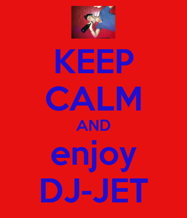 KEEP CALM AND enjoy DJ-JET