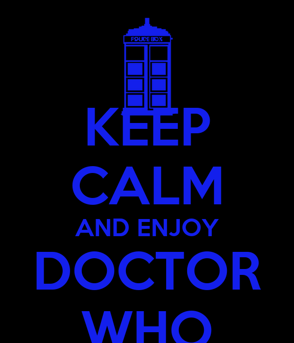 KEEP CALM AND ENJOY DOCTOR WHO