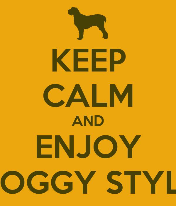 KEEP CALM AND ENJOY DOGGY STYLE