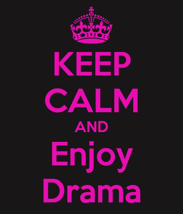 KEEP CALM AND Enjoy Drama
