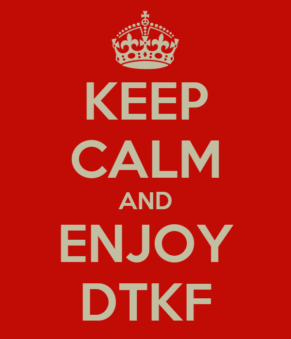 KEEP CALM AND ENJOY DTKF