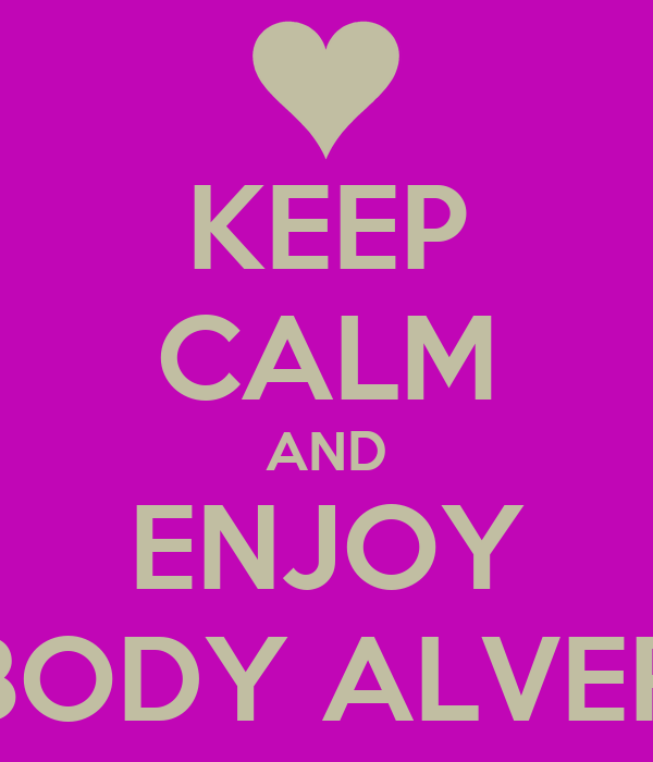 KEEP CALM AND ENJOY DUBODY ALVERCA