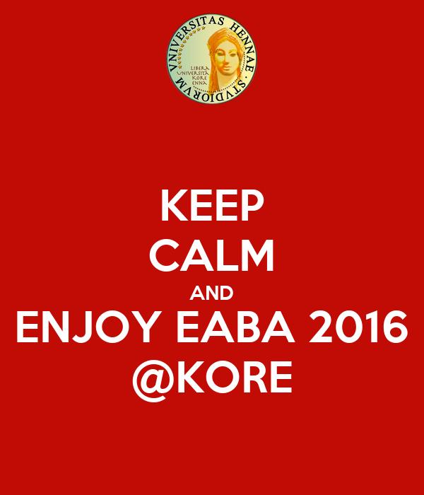 KEEP CALM AND ENJOY EABA 2016 @KORE