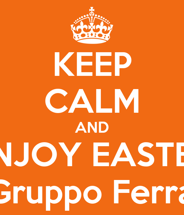 KEEP CALM AND ENJOY EASTER By Gruppo Ferrarini