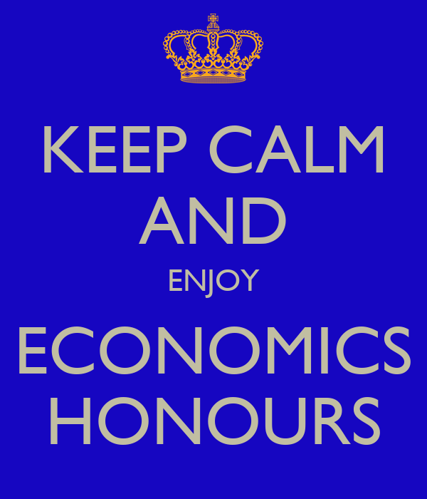 KEEP CALM AND ENJOY ECONOMICS HONOURS