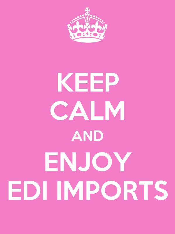 KEEP CALM AND ENJOY EDI IMPORTS