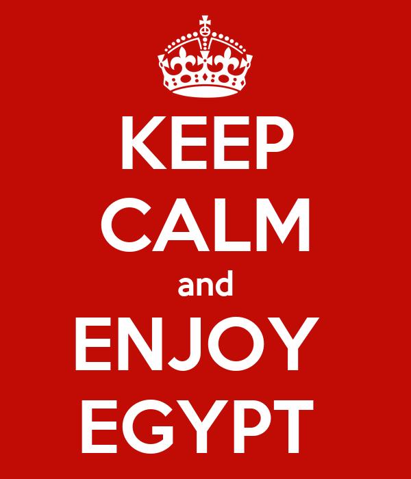 KEEP CALM and ENJOY  EGYPT
