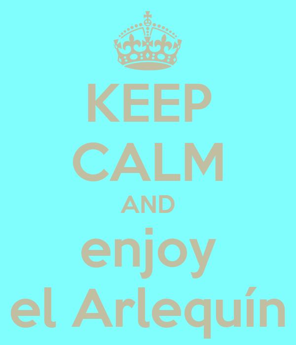 KEEP CALM AND enjoy el Arlequín