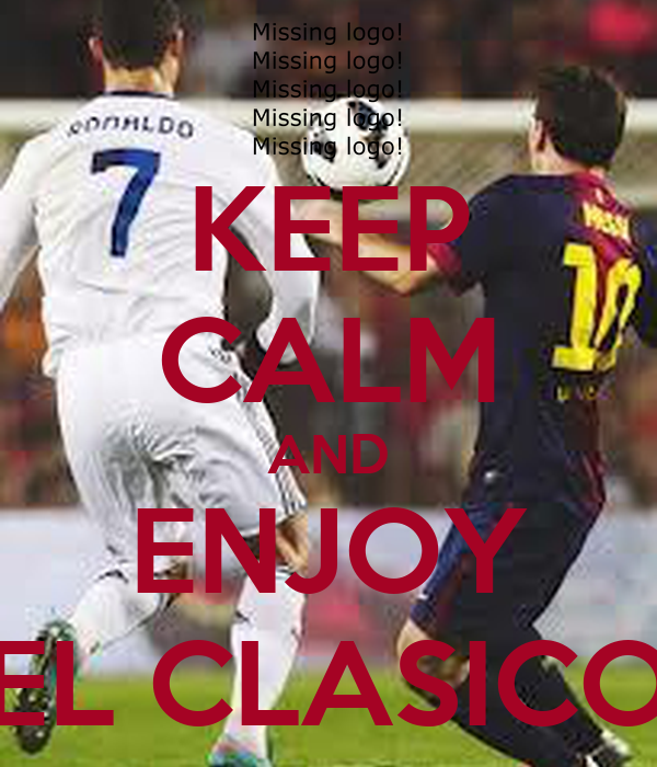 KEEP CALM AND ENJOY EL CLASICO