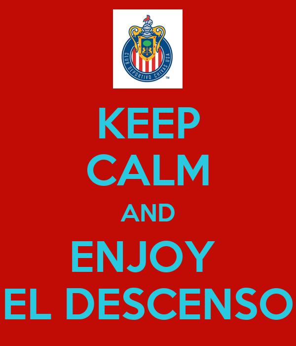 KEEP CALM AND ENJOY  EL DESCENSO