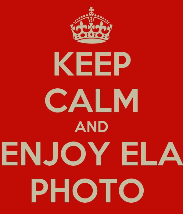 KEEP CALM AND ENJOY ELA PHOTO