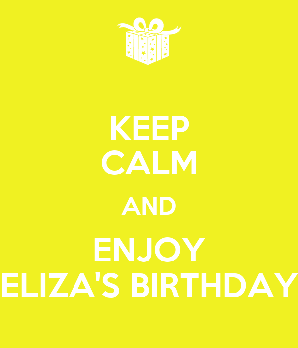 KEEP CALM AND ENJOY ELIZA'S BIRTHDAY