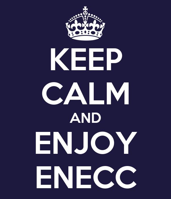 KEEP CALM AND ENJOY ENECC