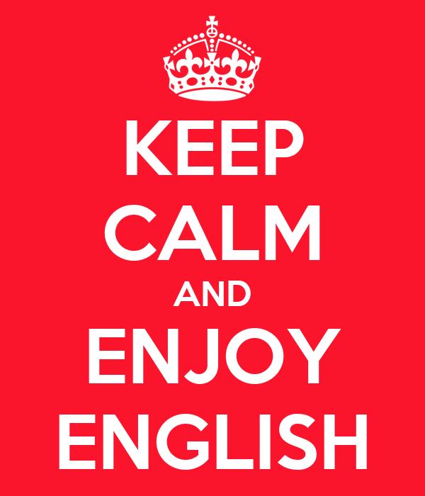 KEEP CALM AND ENJOY ENGLISH