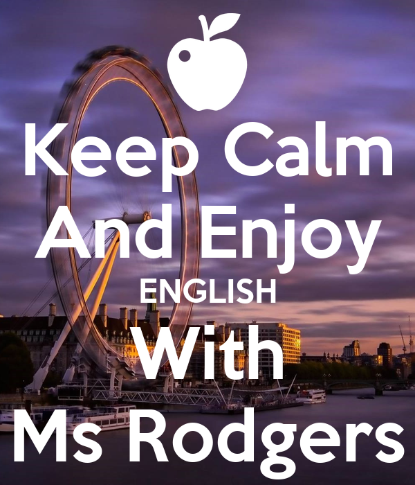 Keep Calm And Enjoy ENGLISH With Ms Rodgers