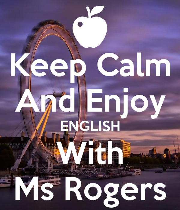 Keep Calm And Enjoy ENGLISH With Ms Rogers
