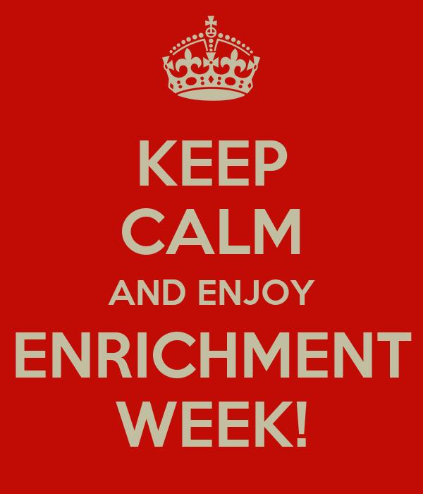 KEEP CALM AND ENJOY ENRICHMENT WEEK!