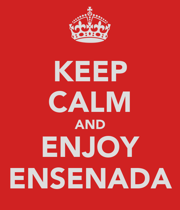 KEEP CALM AND ENJOY ENSENADA