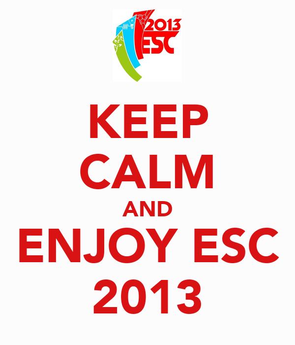 KEEP CALM AND ENJOY ESC 2013
