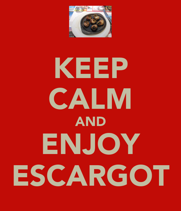 KEEP CALM AND ENJOY ESCARGOT