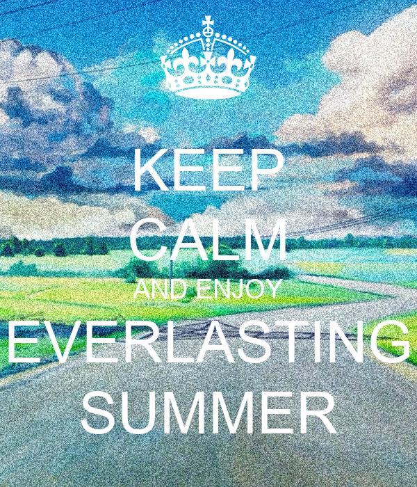 KEEP CALM AND ENJOY EVERLASTING SUMMER