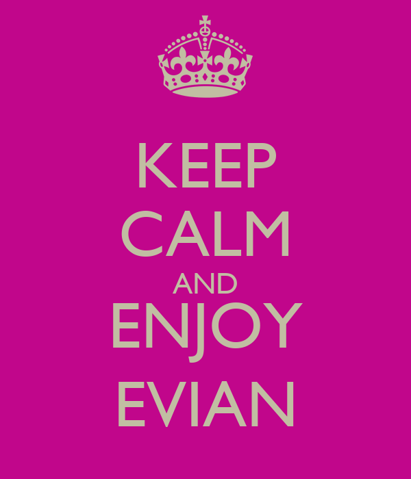 KEEP CALM AND ENJOY EVIAN