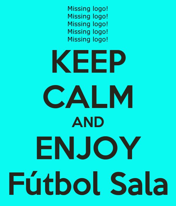 KEEP CALM AND ENJOY Fútbol Sala